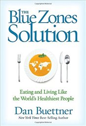 Blue Zones Solution: Eating and Living Like the Worlds Healthiest People - Buettner, Dan