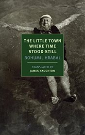 Little Town Where Time Stood Still (New York Review Books Classics) - Hrabal, Bohumil