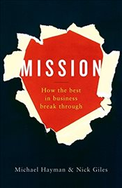 Mission : How the Best in Business Break Through - Hayman, Michael