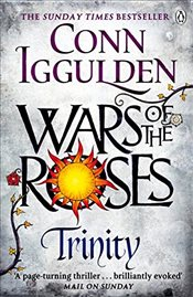 Wars of the Roses: Trinity (The Wars of the Roses) - Iggulden, Conn