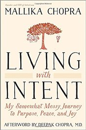 Living with Intent: My Somewhat Messy Journey to Purpose, Peace, and Joy - Chopra, Mallika