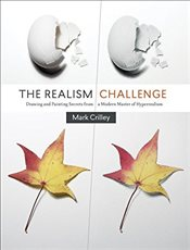 Realism Challenge : Drawing and Painting Secrets from a Modern Master of Hyperrealism - Crilley, Mark