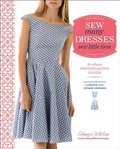 Sew Many Dresses, Sew Little Time : Ultimate Dressmaking Guide - Whelan, Tanya