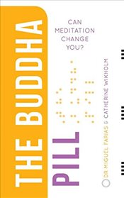 Buddha Pill: Can Meditation Change You? - Farias, Miguel