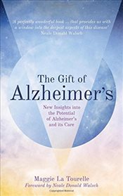 Gift of Alzheimers: New Insights into the Potential of Azheimers and Its Care - Tourelle, Maggie La