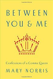 Between You & Me - Confessions of a Comma Queen - Norris, Mary
