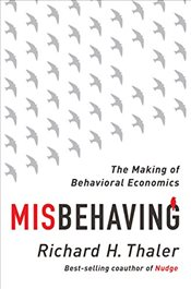Misbehaving : The Making of Behavioral Economics - Thaler, Richard H.