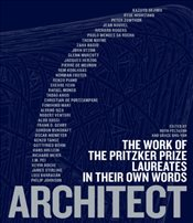 Architect : The Work of the Pritzker Prize Laureates in Their Own Words - Peltason, Ruth