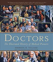 Doctors : The Illustrated History of Medical Pioneers - Nuland, Sherwin B.
