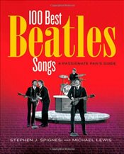 100 Best Beatles  Songs : An Informed Fans Guide - Spingnesi, Stephen