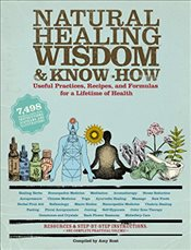 Natural Healing Wisdom and Know How: Everything You Need to Know to Achieve a Lifetime of Vibrant He -