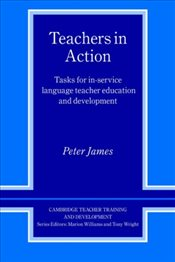 Teachers in Action: Tasks for In-Service Language Teacher Education and Development (Cambridge Teach - James, Peter
