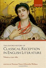 Oxford History of Classical Reception in English Literature : Volume 4 : 1790-1880 - Vance, Norman