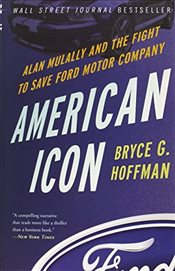 American Icon : Alan Mulally and the Fight to Save Ford Motor Company - Hoffman, Bryce G.