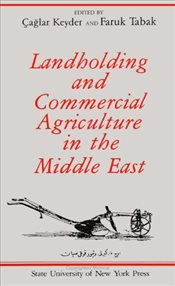 Landholding and Commercial Agriculture in the Middle East - Keyder, Çağlar