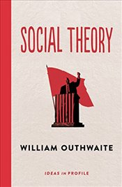 Social Theory : Ideas in Profile - Outhwaite, William