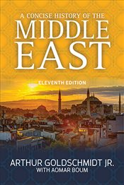 Concise History of the Middle East 11e - Goldschmidt, Arthur