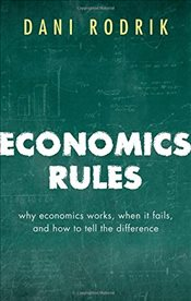 Economics Rules : Why Economics Works, When It Fails and How To Tell The Difference - Rodrik, Dani
