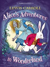 Alices Adventures in Wonderland : Faber Childrens Classics - Carroll, Lewis