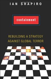Containment: Rebuilding a Strategy against Global Terror - Shapiro, Ian