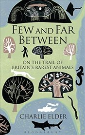 Few and Far Between : On The Trail of Britains Rarest Animals - Elder, Charlie