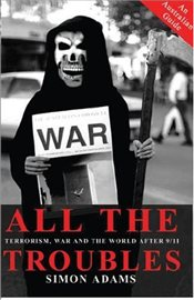 All the Troubles : Terrorism, War and the World After 9/11 - Adams, Simon