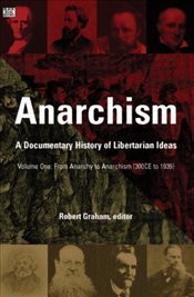 Anarchism: From Anarchy to Anarchism (300CE to 1939) v. 1: A Documentary History of Libertarian Idea - Graham, Robert