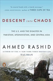 Descent Into Chaos : The U.S. and the Disaster in Pakistan, Afghanistan, and Central Asia - Rashid, Ahmed