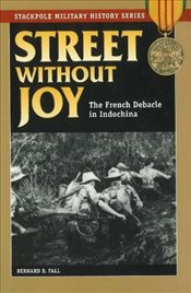 Street Without Joy: The French Debacle in Indochina (Stackpole Military History) - Fall, Bernard B.
