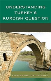 Understanding Turkeys Kurdish Question - Bilgin, Fevzi