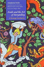 Arabs and the Art of Storytelling : A Strange Familiarity (Middle East Literature in Translation) - Kilito, Abdelfattah