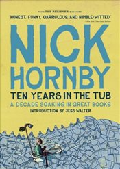 Ten Years in the Tub : A Decade Soaking in Great Books - Hornby, Nick