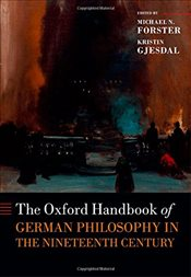 Oxford Handbook of German Philosophy in the Nineteenth Century  - Forster, Michael N.