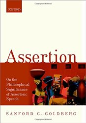 Assertion : On the Philosophical Significance of Assertoric Speech - Goldberg, Sanford C.