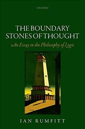 Boundary Stones of Thought : An Essay in the Philosophy of Logic - Rumfitt, Ian
