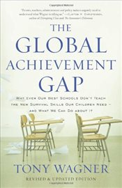 Global Achievement Gap : Why Even Our Best Schools Dont Teach the New Survival Skills Our Children - Wagner, Tony