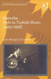 Alaturka : Style in Turkish Music 1923-1938 - OConnell, John Morgan