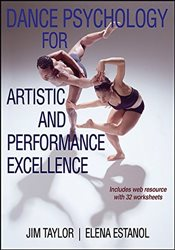 Dance Psychology for Artistic and Performance Excellence with Web Resource - Taylor, Jim