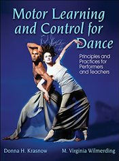 Motor Learning and Control for Dance : Principles and Practices for Performers and Teachers - Krasnow, Donna
