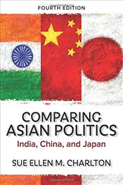 Comparing Asian Politics : India, China, and Japan - Charlton, Sue Ellen M.