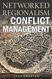 Networked Regionalism as Conflict Management - Ohanyan, Anna