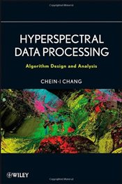 Hyperspectral Data Processing : Algorithm Design and Analysis - Chang, Chein-I