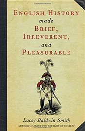 English History Made Brief, Irreverent and Pleasurable - Smith, Lacey Baldwin