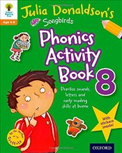 Oxford Reading Tree Songbirds: Julia Donaldsons Songbirds Phonics Activity Book 8 (Oxford Reading T - Donaldson, Julia