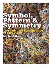 Symbol, Pattern and Symmetry : The Cultural Significance of Structure - Hann, Michael