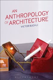 Anthropology of Architecture - Buchli, Victor