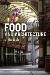Food and Architecture : At the Table - Mcauliffe, Samantha L. Martin