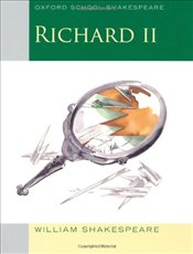 Richard II: Oxford School Shakespeare - Shakespeare, William