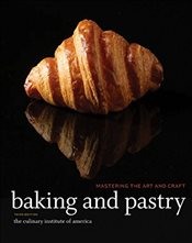 Baking and Pastry 3E : Mastering the Art and Craft -