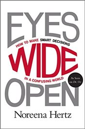 Eyes Wide Open: How to Make Smart Decisions in a Confusing World - Hertz, Noreena